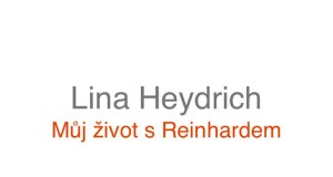 Lina Heydrich: Můj život s Reinhardem