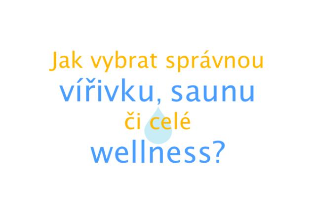 Jak vybrat správnou vířivku, saunu či celé wellness?