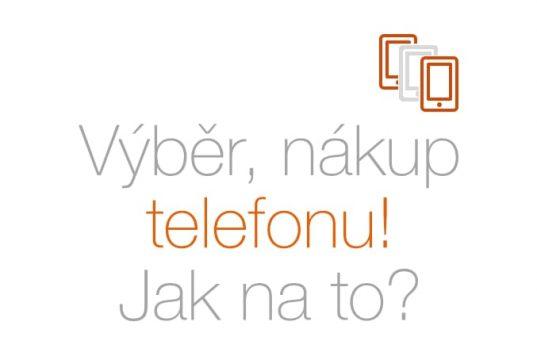 Výběr, nákup telefonu. Porovnání telefonů
